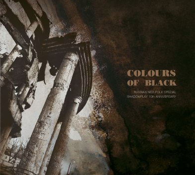 COLOURS OF BLACK:<br> RUSSIAN NEO-FOLK SPECIAL.<br> SHADOWPLAY'